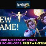 Limited offer! Get a 9 Euro No Deposit Bonus at ParadiseWin. Offer limited until 18 May 2017